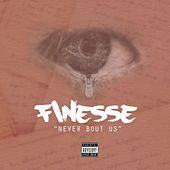Play & Download Never 'bout Us by Finesse | Napster
