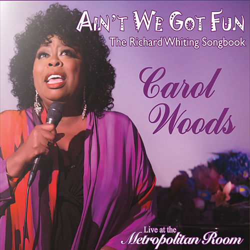 Play & Download Ain't We Got Fun: The Richard Whiting Songbook (Live) by Carol Woods | Napster