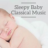 Play & Download Sleepy Baby Classical Music by Various Artists | Napster