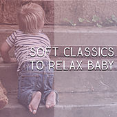 Play & Download Soft Classics to Relax Baby – Calm Classical Music, Rest with Baby, Relaxation Music by Baby Music (1) | Napster