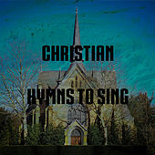 Play & Download Christian Hymns To Sing by Christian Hymns | Napster