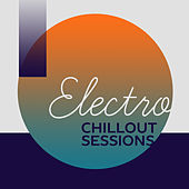 Electro Chill Out Sessions – Deep Chill Out Music, Electronic Music, Just Relax, Summer Music, Chillout Lounge by Electro Lounge All Stars