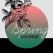 Play & Download Spring Lounge – Chill Out Music, Deep Chill Out, Relax, Electronic Beats, First Sun by #1 Hits Now | Napster