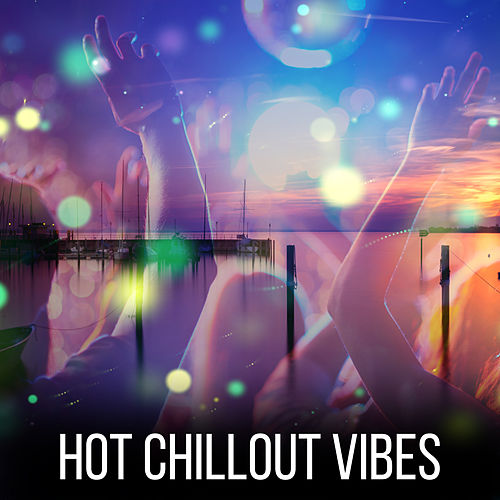 Play & Download Hot Chillout Vibes – Electronic Chill Out Music, Hot Chillout Beats, Summer Music, Dance Party by Ibiza Dance Party | Napster
