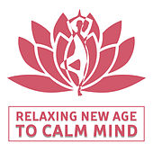 Play & Download Relaxing New Age to Calm Mind – Soft Sounds to Relax, Music to Rest, Healing Therapy by Yoga Relaxation Music   Napster