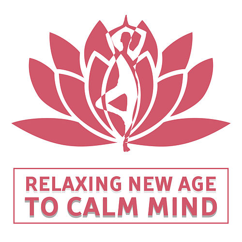 Play & Download Relaxing New Age to Calm Mind – Soft Sounds to Relax, Music to Rest, Healing Therapy by Yoga Relaxation Music | Napster