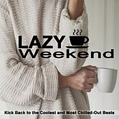 Play & Download Lazy Weekend (Kick Back to the Coolest and Most Chilled-Out Beats) & DJ Mix (Chillout Lounge Music, Smooth Sounds of Chillout for Café, Sensual Chill Lounge & Relaxing Chill) by Various Artists | Napster