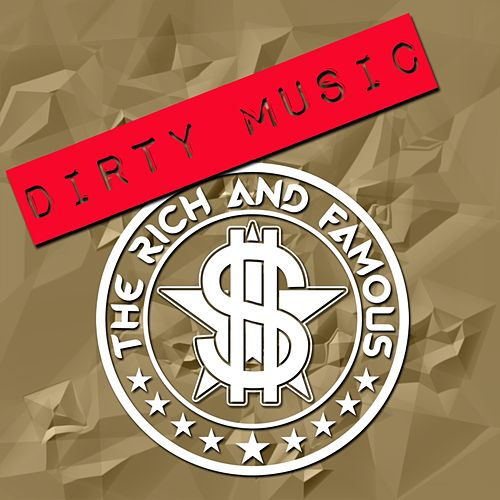 Play & Download Dirty Music by The Rich and Famous | Napster