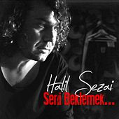 Seni Beklemek... by Halil Sezai