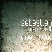 Leave Well Enough Alone by Sebastian