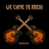 Play & Download We Came to Rock, Vol. 1 by Various Artists | Napster