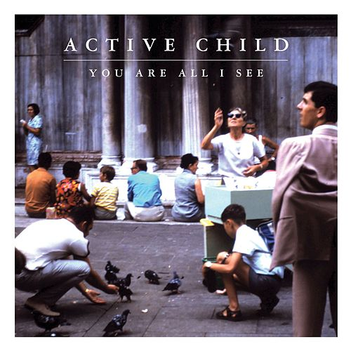 You Are All I See by Active Child