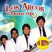 Play & Download 15 Hits by Los Arcos-Hermanos Pena | Napster