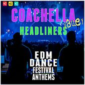Coachella Valley Headliners: EDM Dance Festival Anthems by Various Artists
