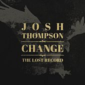 Play & Download Change: The Lost Record by Josh Thompson | Napster
