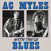 Play & Download with These Blues by A.C. Myles | Napster