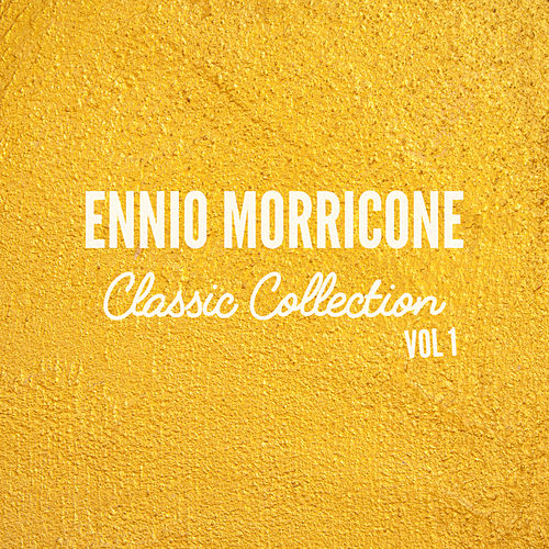 Play & Download Ennio Morricone Classics Collection, Vol. 1 by Ennio Morricone | Napster