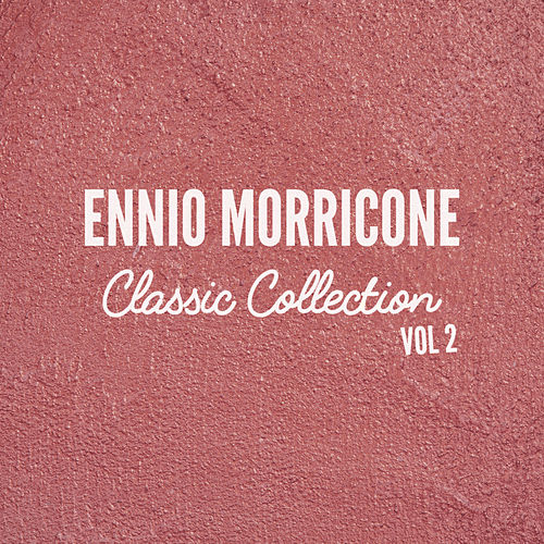 Play & Download Ennio Morricone Classics Collection, Vol. 2 by Ennio Morricone | Napster
