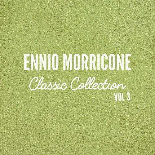 Play & Download Ennio Morricone Classics Collection, Vol.3 by Ennio Morricone | Napster