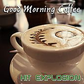 Hit Explosion: Good Morning Coffee by Various Artists