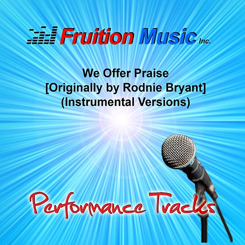 Play & Download We Offer Praise (Originally by Rodnie Bryant) [Instrumental Versions] by Fruition Music Inc. | Napster