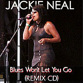 Blues Won't Let You Go Remix CD by Jackie Neal