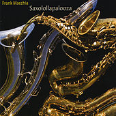 Play & Download Saxolollapalooza by Frank Macchia | Napster