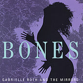 Play & Download Bones by Gabrielle Roth & The Mirrors | Napster