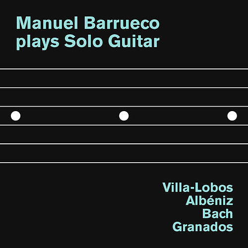 Play & Download Manuel Barrueco plays Solo Guitar: Villa-Lobos, Albéniz, Bach and Granados by Manuel Barrueco | Napster