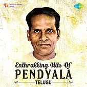 Play & Download Enthralling Hits of Pendyala - Telugu by Various Artists | Napster