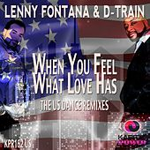 When You Feel What Love Has (The US Dance Remixes) by D-Train