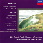 Holst: St. Paul's Suite; A Fugal Concerto / Tippett: Fantasia on a Theme of Corelli / Corelli: Concerto grosso in F; Sonata in B minor von Various Artists