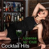 Play & Download License to Chill: Cocktail Hits by Various Artists | Napster