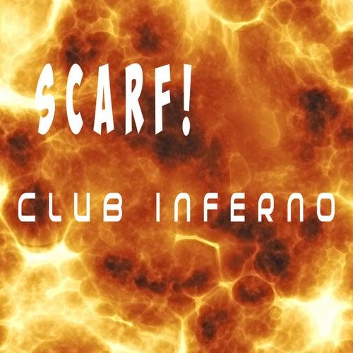 Club Inferno by Scarf!