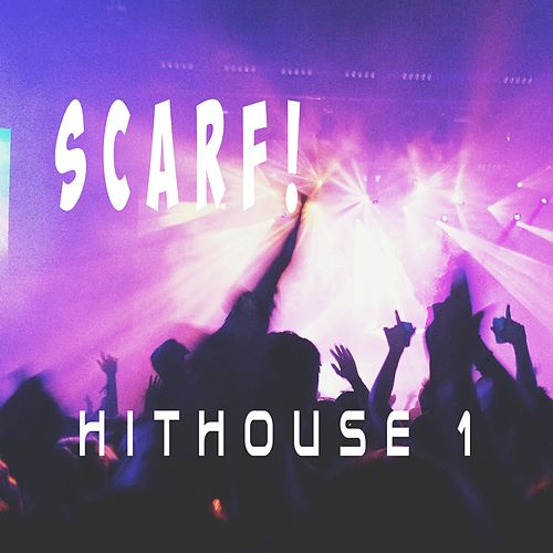 Hithouse 1 by Scarf!