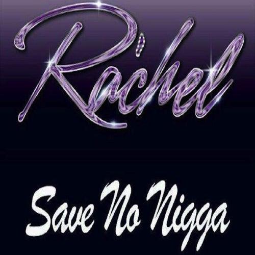 Play & Download Save No Nigga by Rachel   Napster
