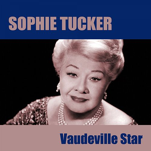 Vaudeville Star by Sophie Tucker