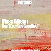 Don't Ever Say Goodbye by Mose Allison