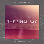 The Final Say (Live) by Lou Fellingham