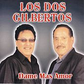 Play & Download Dame Mas Amor by Los Dos Gilbertos | Napster