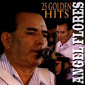 25 Golden Hits by Angel Flores