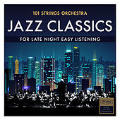 Play & Download Jazz Classics - For Late Night Easy Listening by 101 Strings Orchestra | Napster
