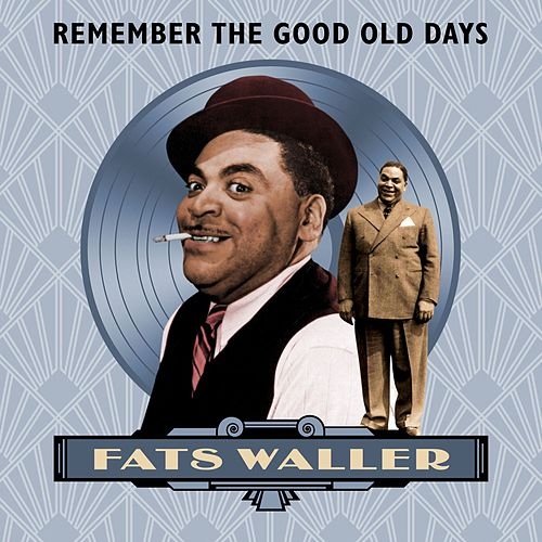 Remember the Good Old Days von Fats Waller