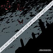 Are We Really Happy With Who We Are Right Now? by Moneen