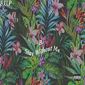 Stay Without Me by B