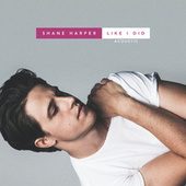 Like I Did (Acoustic) by Shane Harper