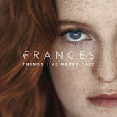 Play & Download Things I've Never Said (Deluxe) by Frances | Napster