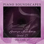 Play & Download Piano SoundScapes, Vol. 45 by George Gershwin | Napster