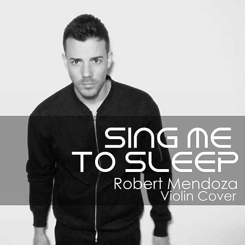 Sing Me To Sleep by Robert Mendoza