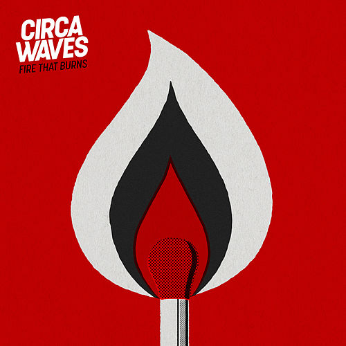 Fire That Burns de Circa Waves